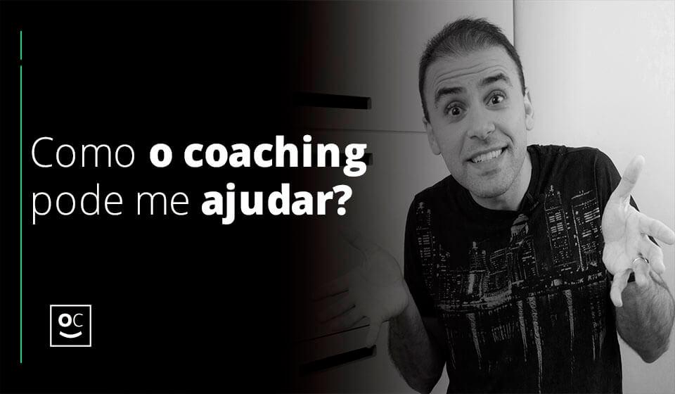 Como o coaching pode me ajudar?