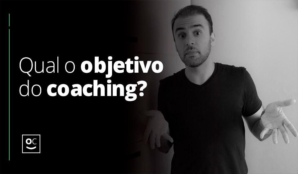 Qual o objetivo do coaching?